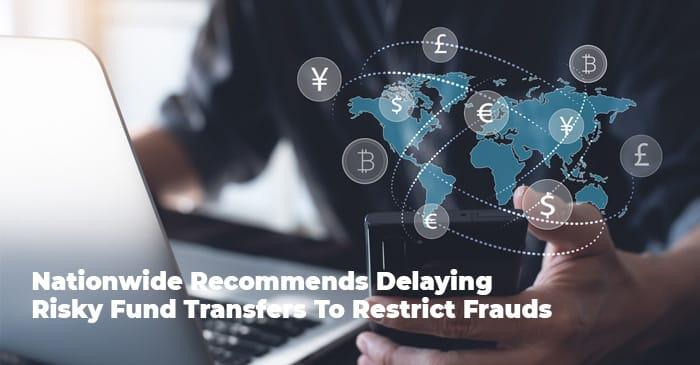 Nationwide Recommends Delaying Risky Fund Transfers To Restrict Frauds